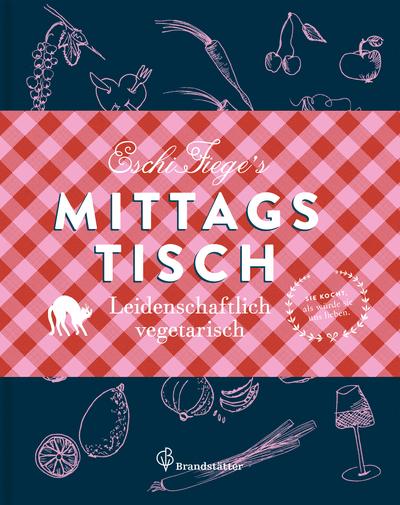 Cover für Eschi Fieges Mittagstisch - Leidenschaftlich vegetarisch