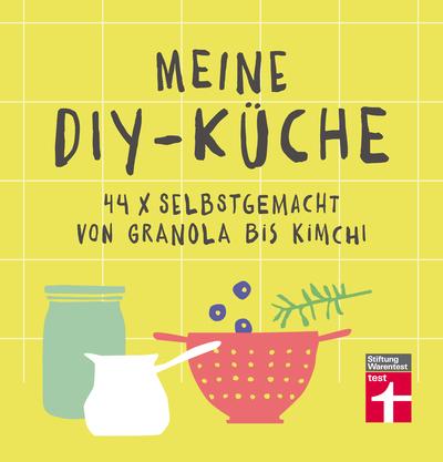Cover für Meine DIY-Küche. 44 x selbstgemacht von Granola bis Kimchi